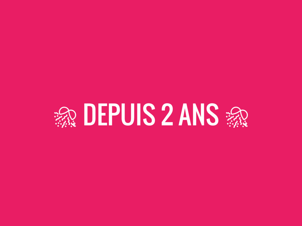 DEPUIS 2 ANS