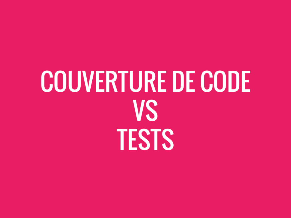 COUVERTURE DE CODE VS TESTS