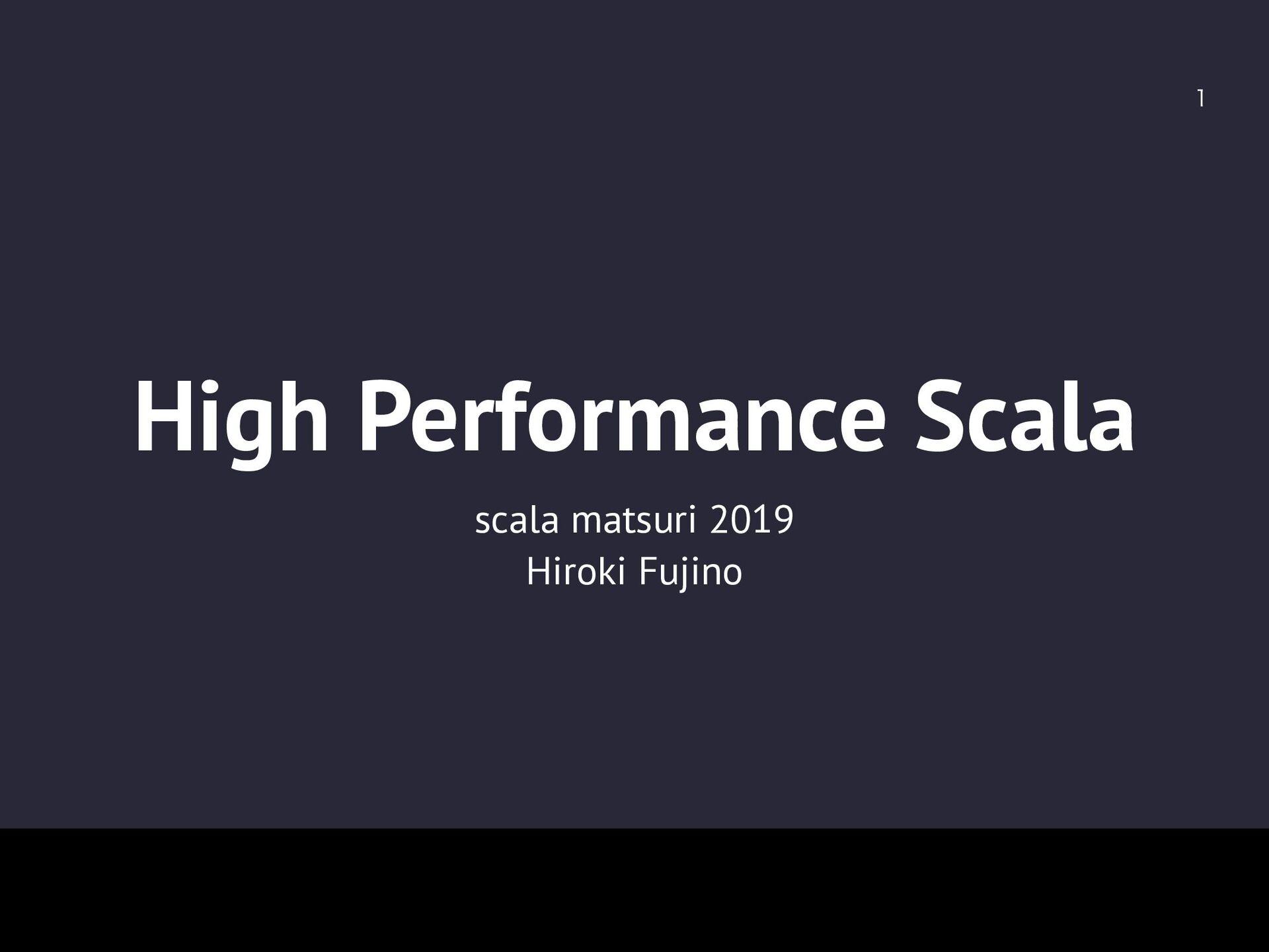 High Performance Scala scala matsuri 2019 Hirok...