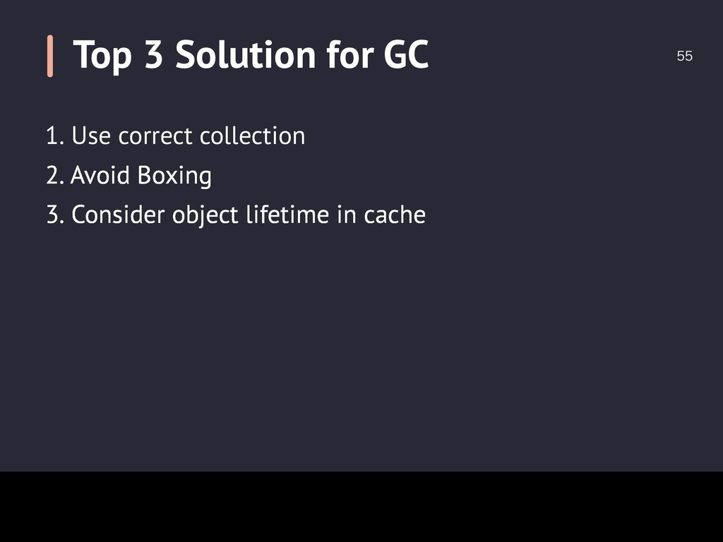 Top 3 Solution for GC  1. Use correct collect...