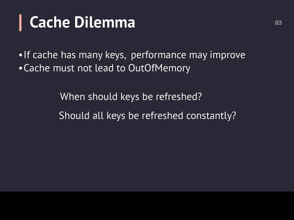 Cache Dilemma  When should keys be refreshed?...