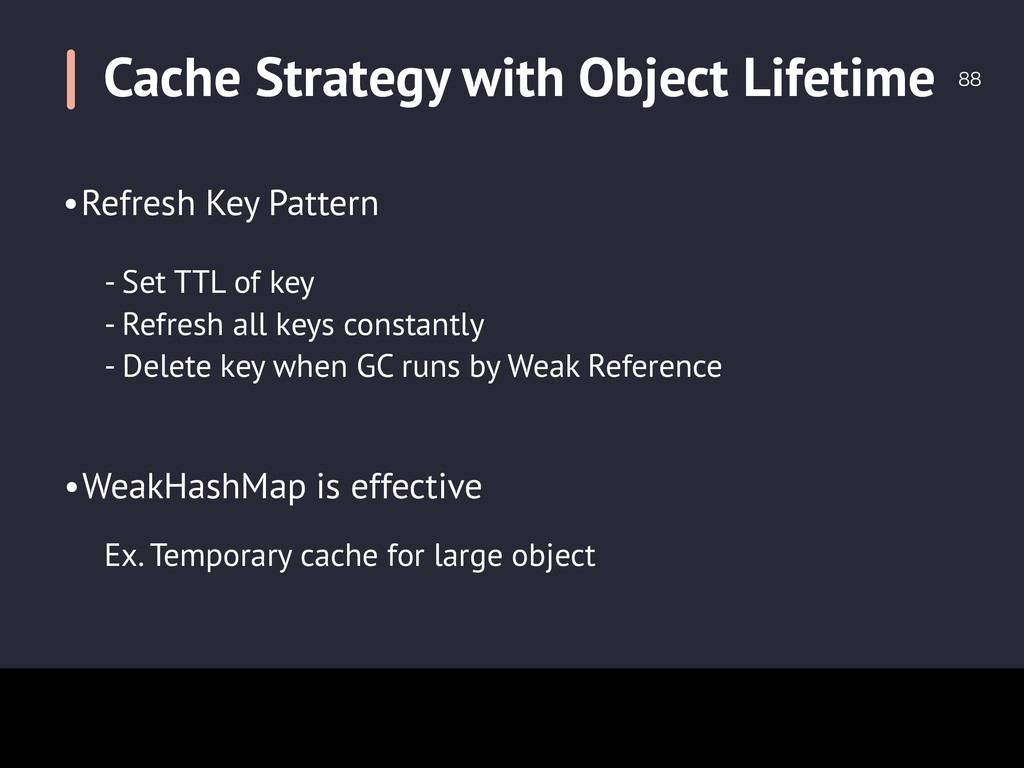 Cache Strategy with Object Lifetime  •WeakHas...