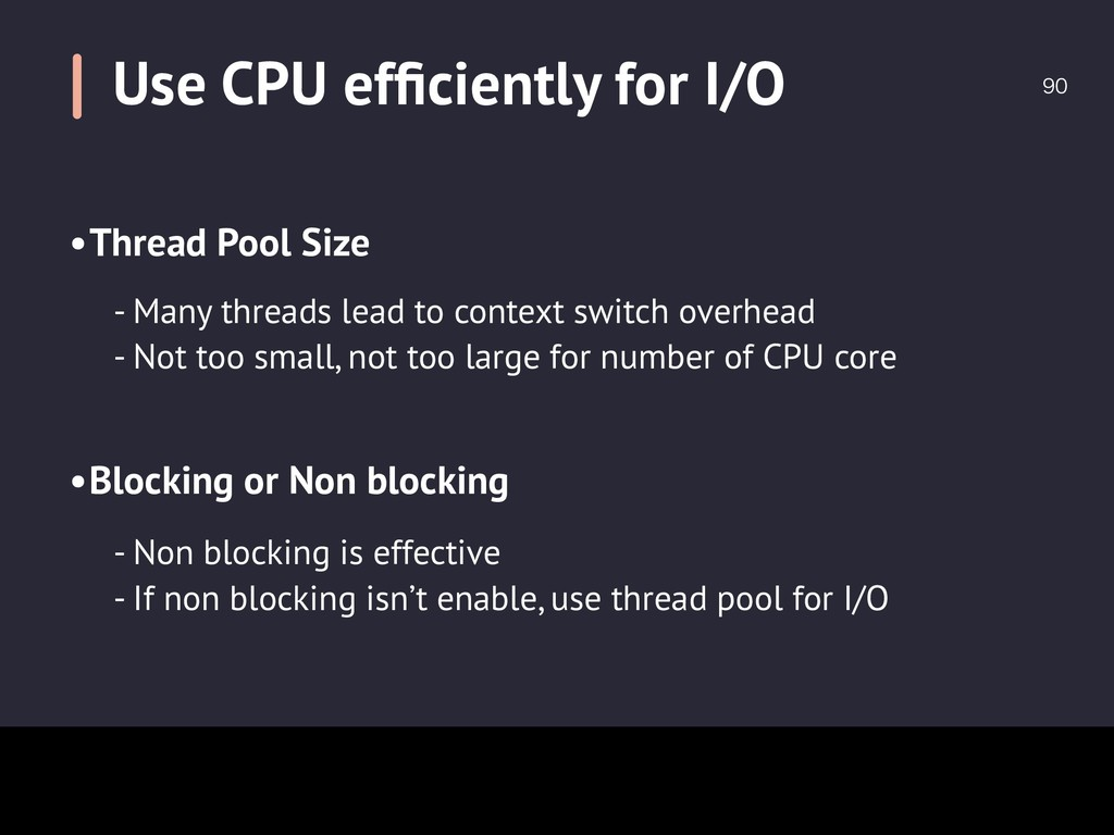 Use CPU efficiently for I/O  •Thread Pool Size...