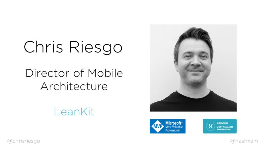 @nashxam Chris Riesgo Director of Mobile Archit...