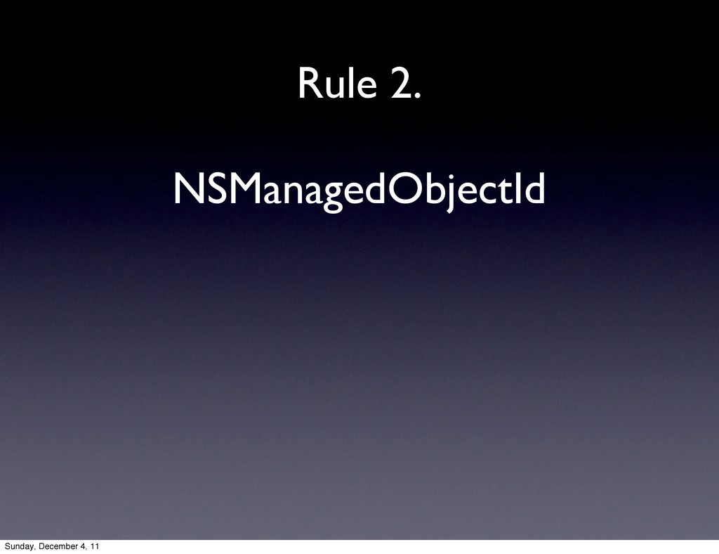 NSManagedObjectId Rule 2. Sunday, December 4, 11