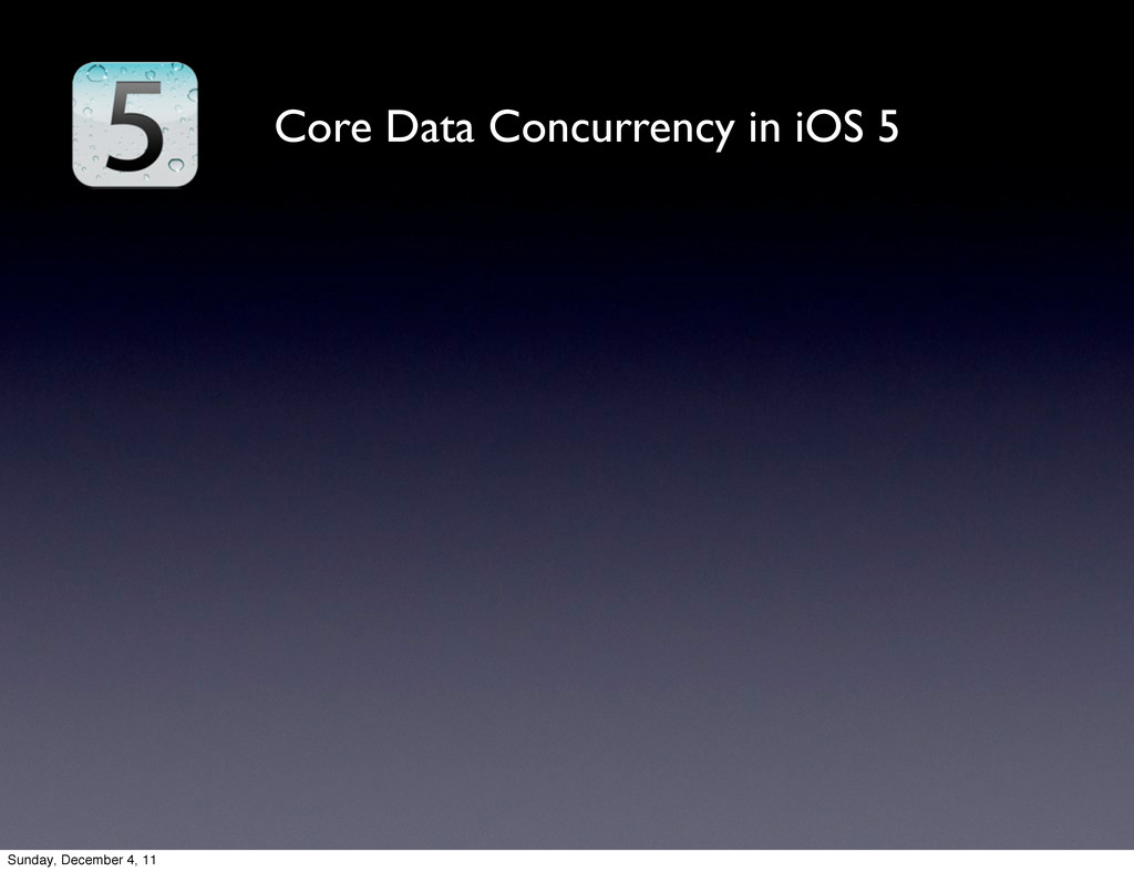 Core Data Concurrency in iOS 5 Sunday, December...
