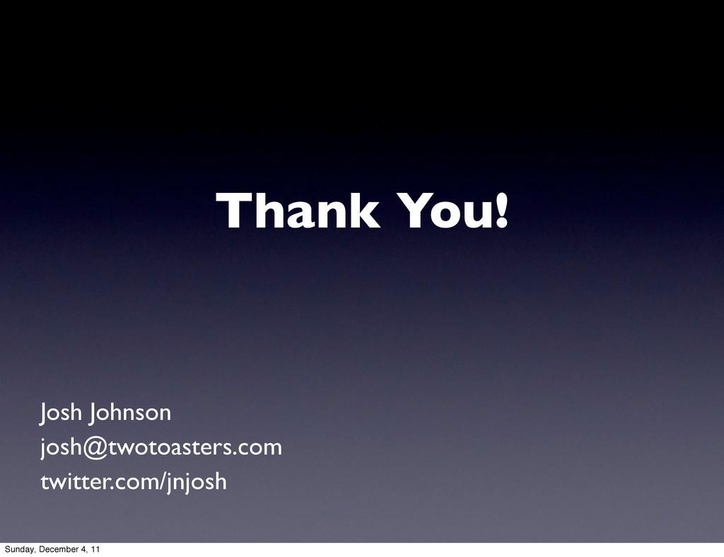 Thank You! Josh Johnson josh@twotoasters.com tw...
