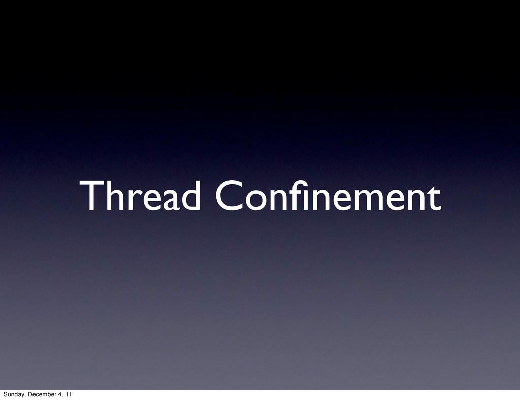 Thread Confinement Sunday, December 4, 11
