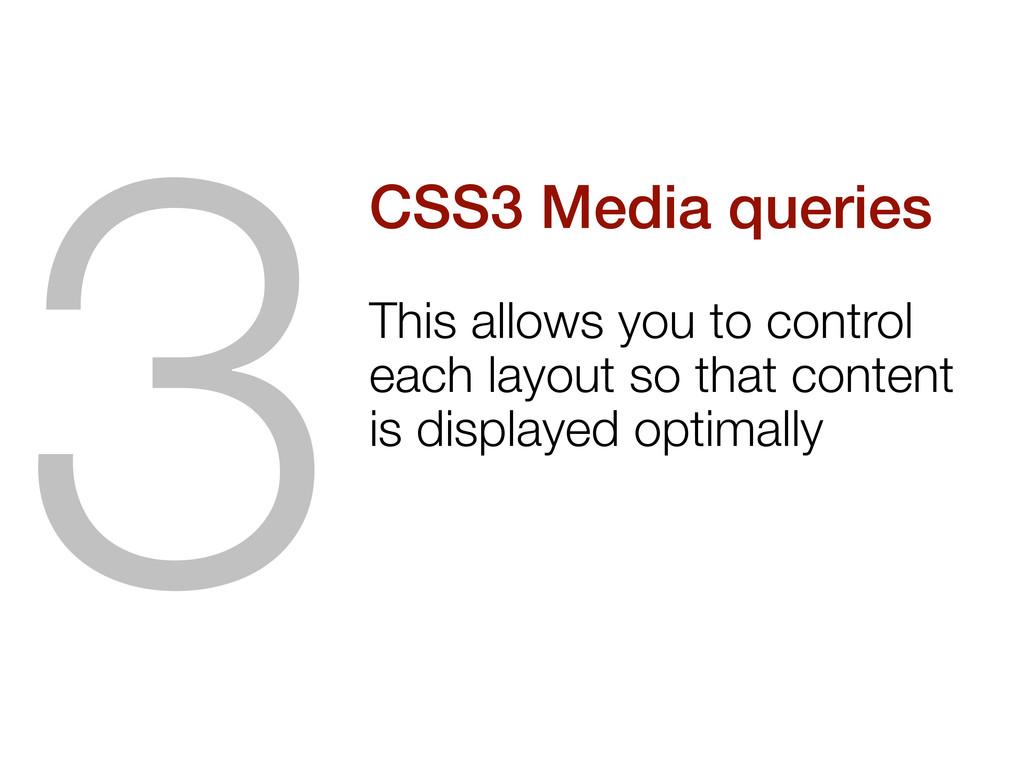 CSS3 Media queries This allows you to control e...