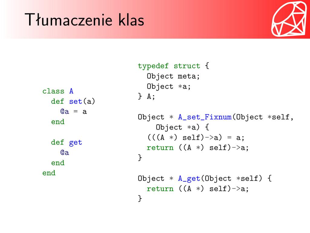 Tłumaczenie klas class A def set(a) @a = a end ...