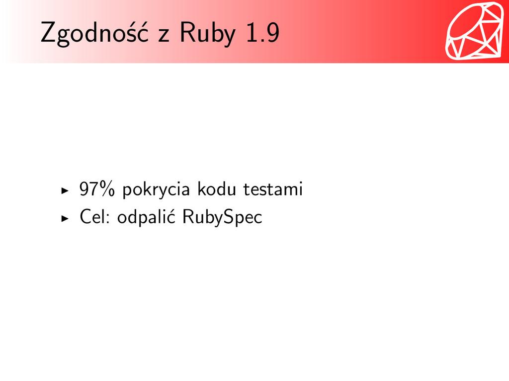 Zgodność z Ruby 1.9 97% pokrycia kodu testami C...