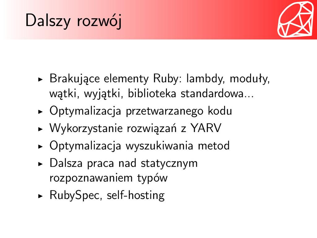 Dalszy rozwój Brakujące elementy Ruby: lambdy, ...