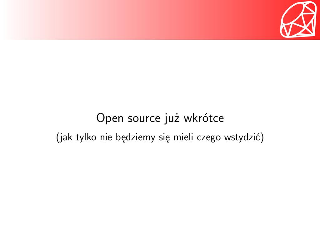 Open source już wkrótce (jak tylko nie będziemy...