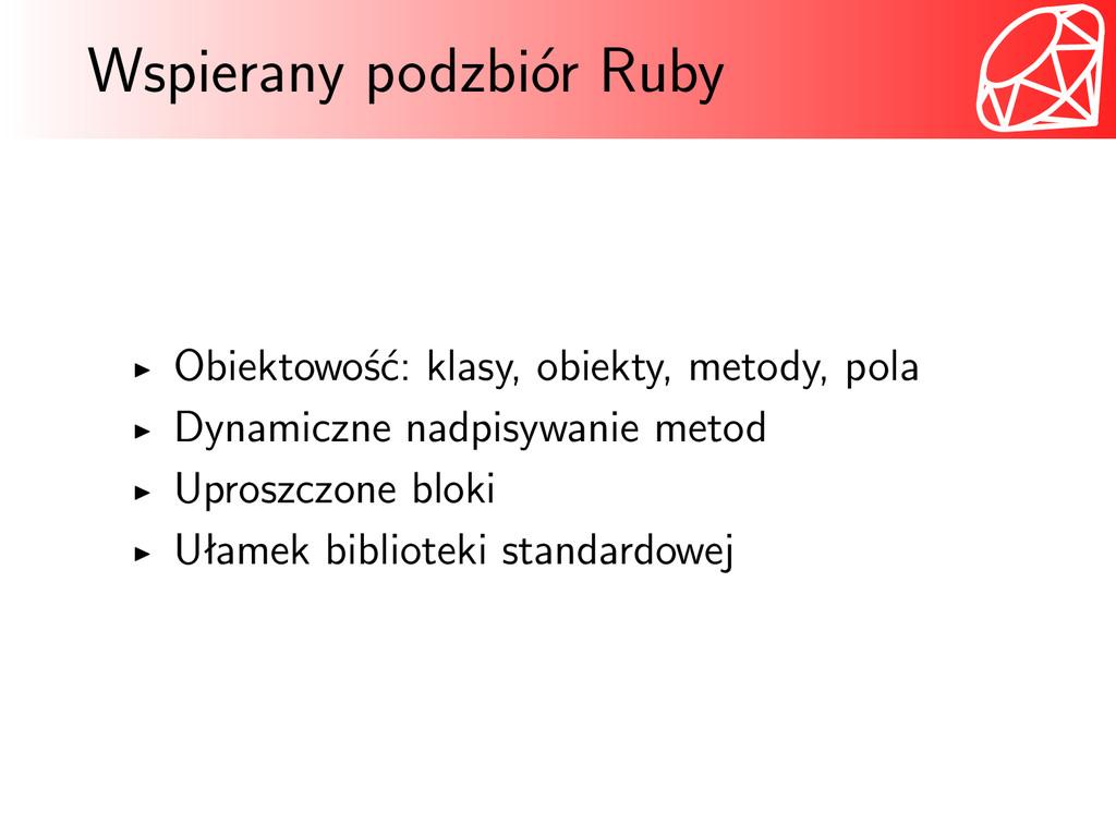 Wspierany podzbiór Ruby Obiektowość: klasy, obi...