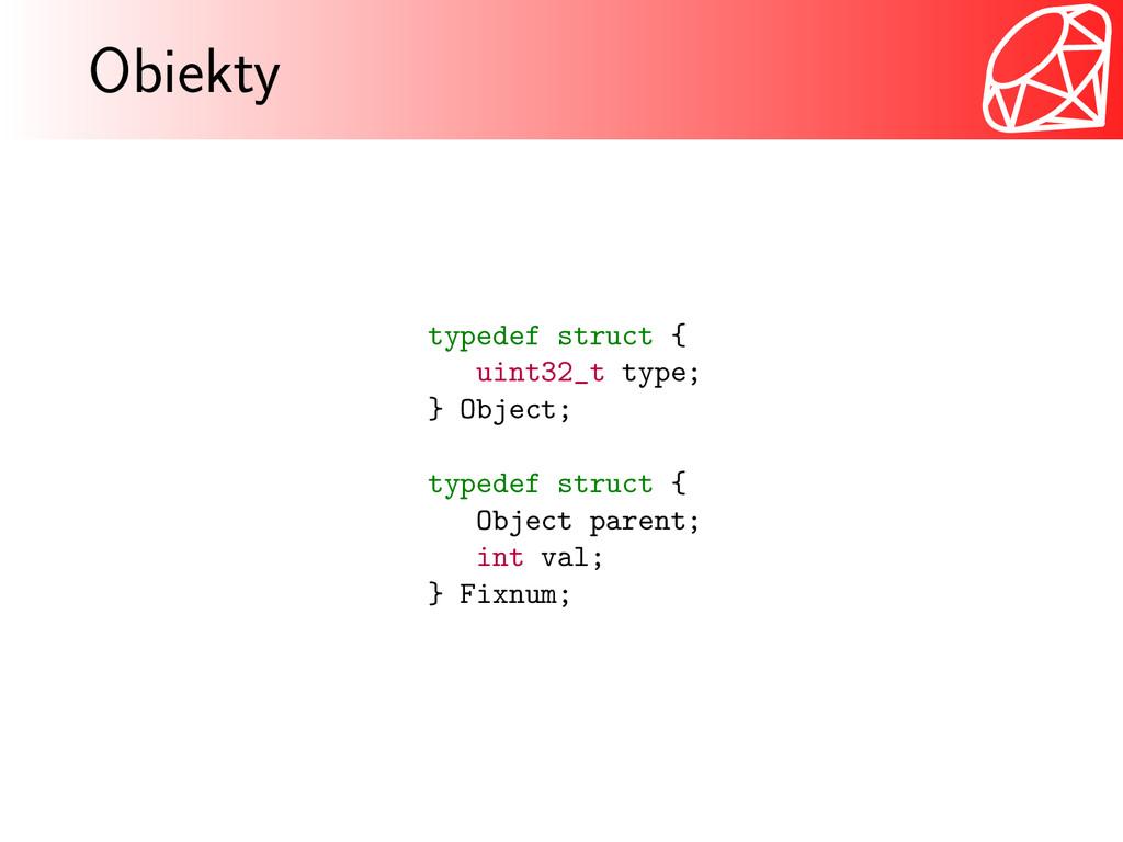 Obiekty typedef struct { uint32_t type; } Objec...