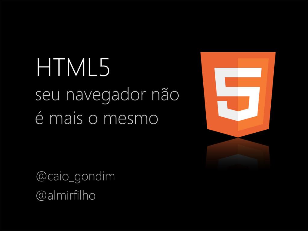 seu navegador não é mais o mesmo @caio_gondim @...