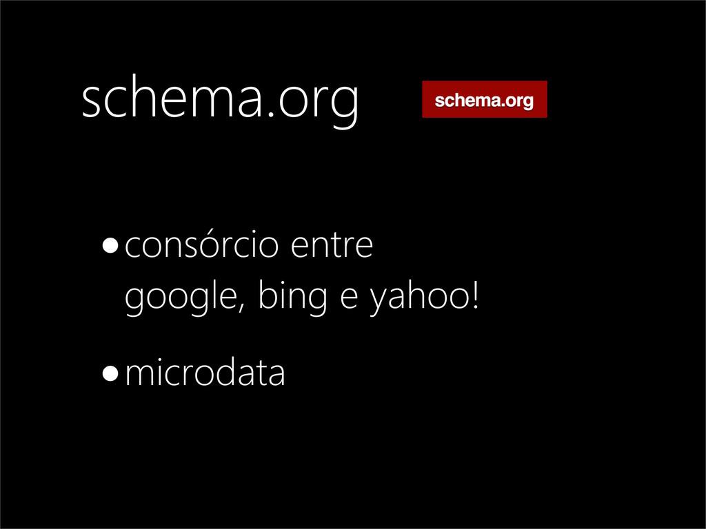 schema.org •consórcio entre google, bing e yaho...