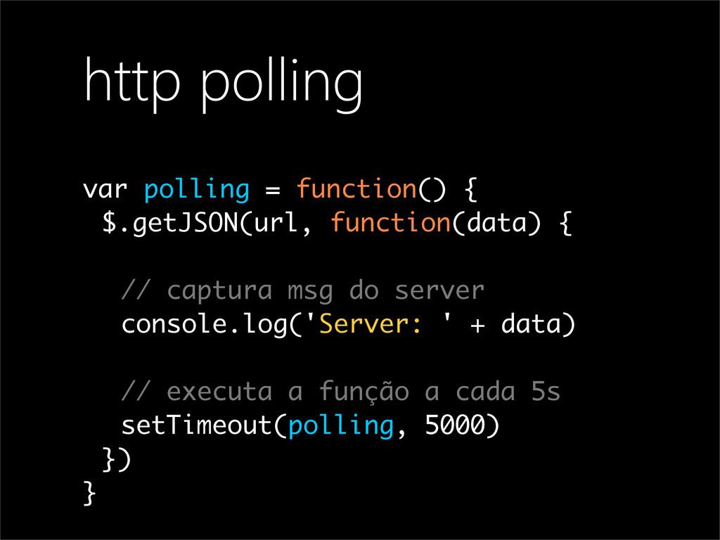 http polling var polling = function() { $.getJS...