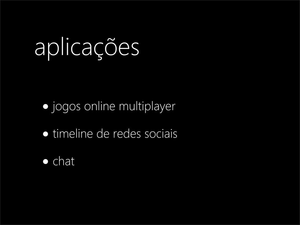 aplicações •jogos online multiplayer •timeline ...