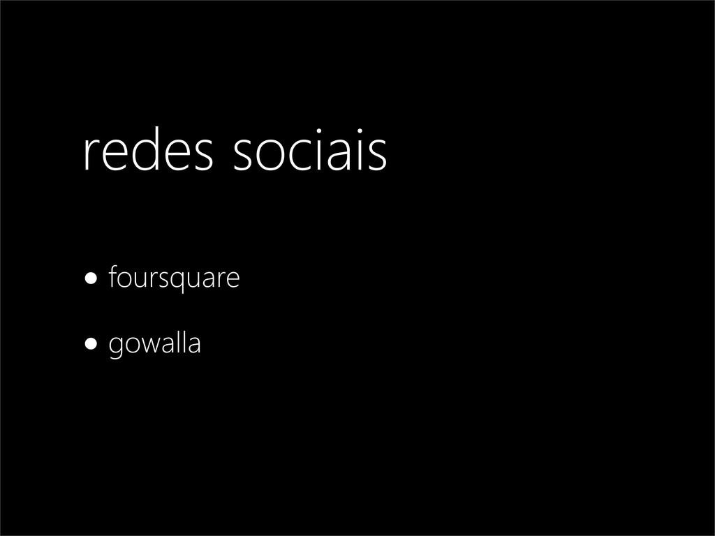 redes sociais •foursquare •gowalla
