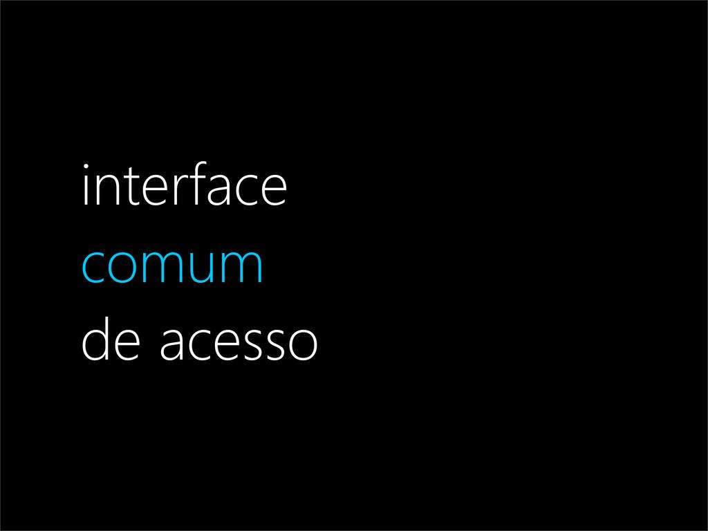 interface comum de acesso