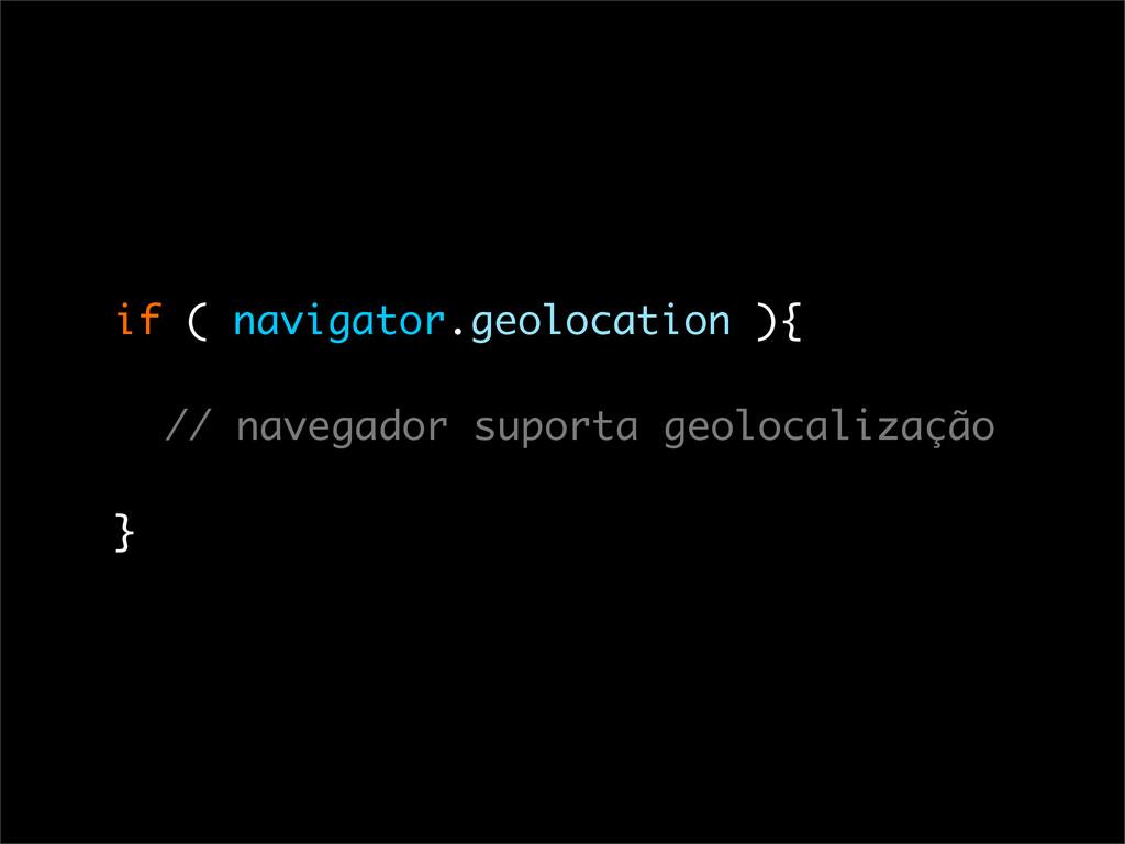 if ( navigator.geolocation ){ // navegador supo...