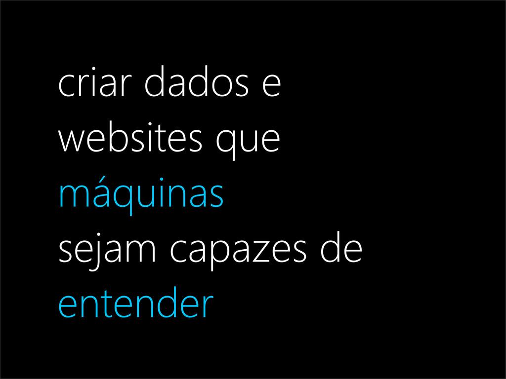 criar dados e websites que máquinas sejam capaz...