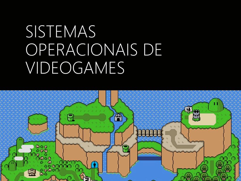 SISTEMAS OPERACIONAIS DE VIDEOGAMES