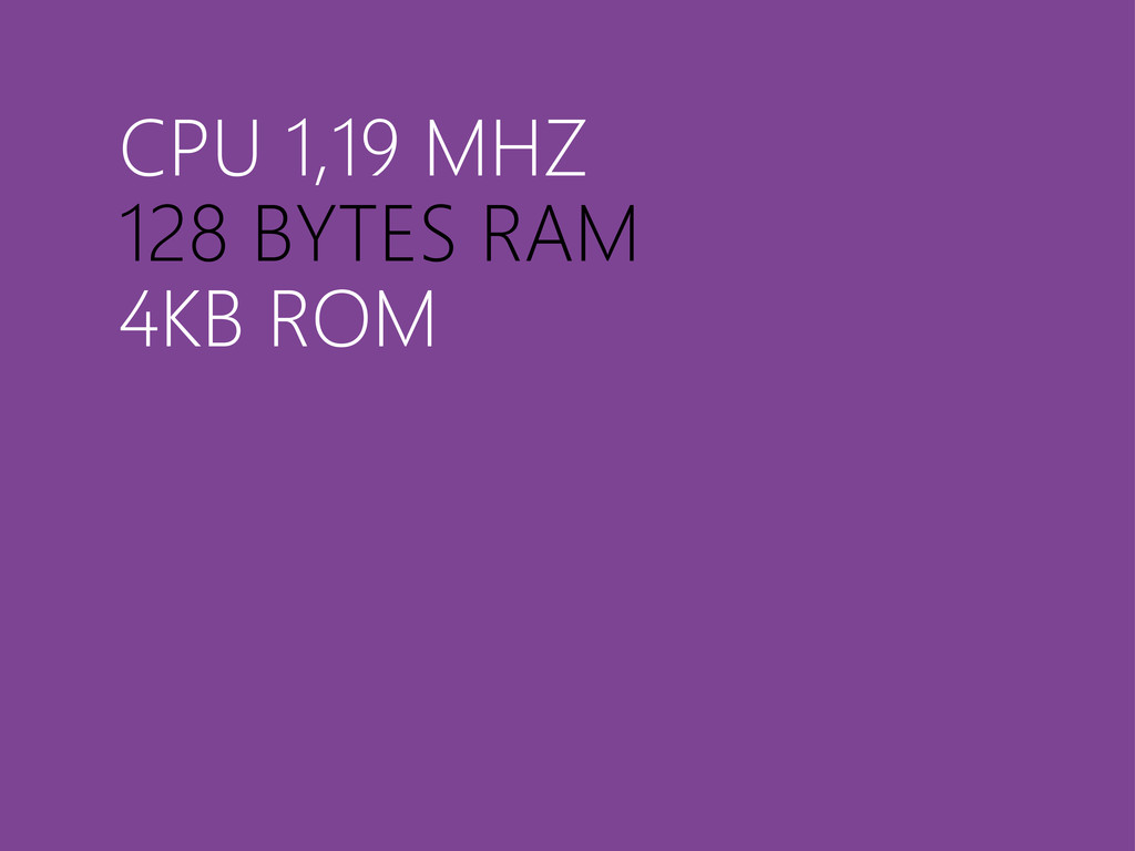 CPU 1,19 MHZ 128 BYTES RAM 4KB ROM