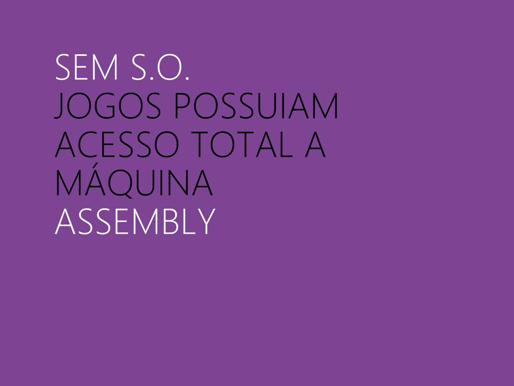 SEM S.O. JOGOS POSSUIAM ACESSO TOTAL A MÁQUINA ...