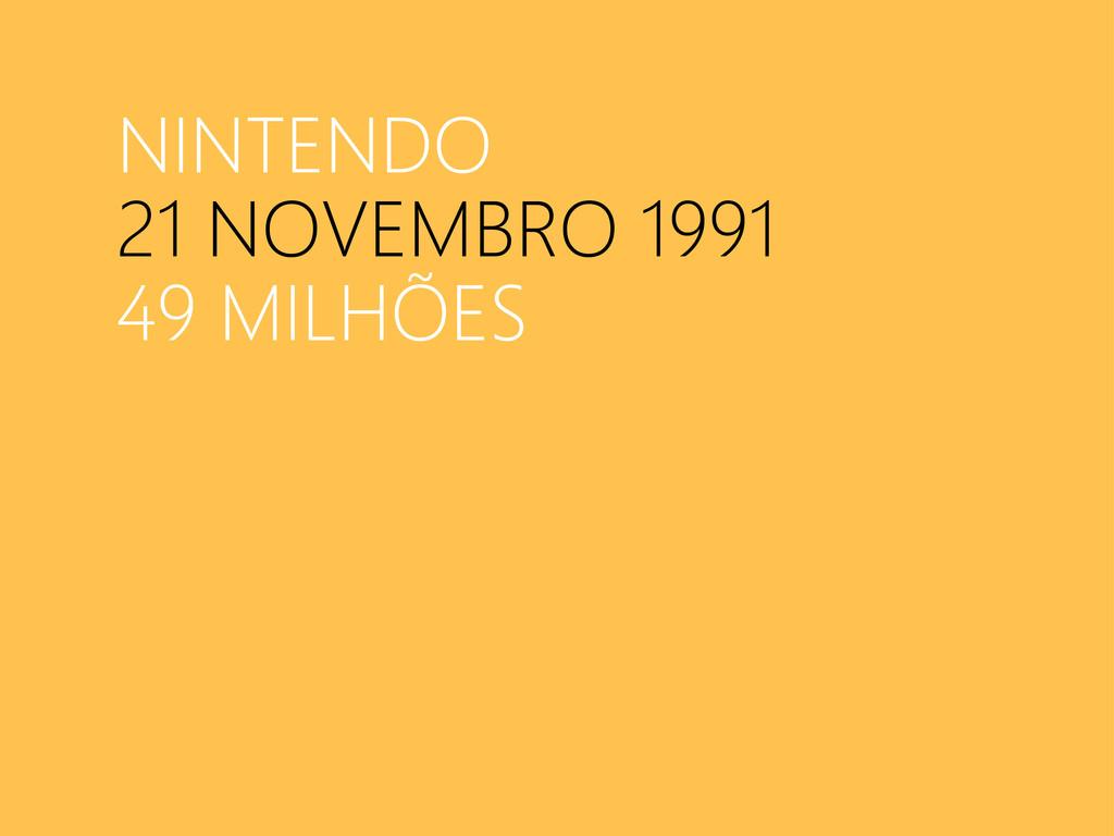 NINTENDO 21 NOVEMBRO 1991 49 MILHÕES