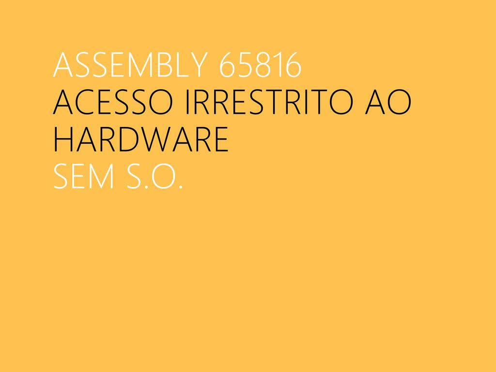 ASSEMBLY 65816 ACESSO IRRESTRITO AO HARDWARE SE...