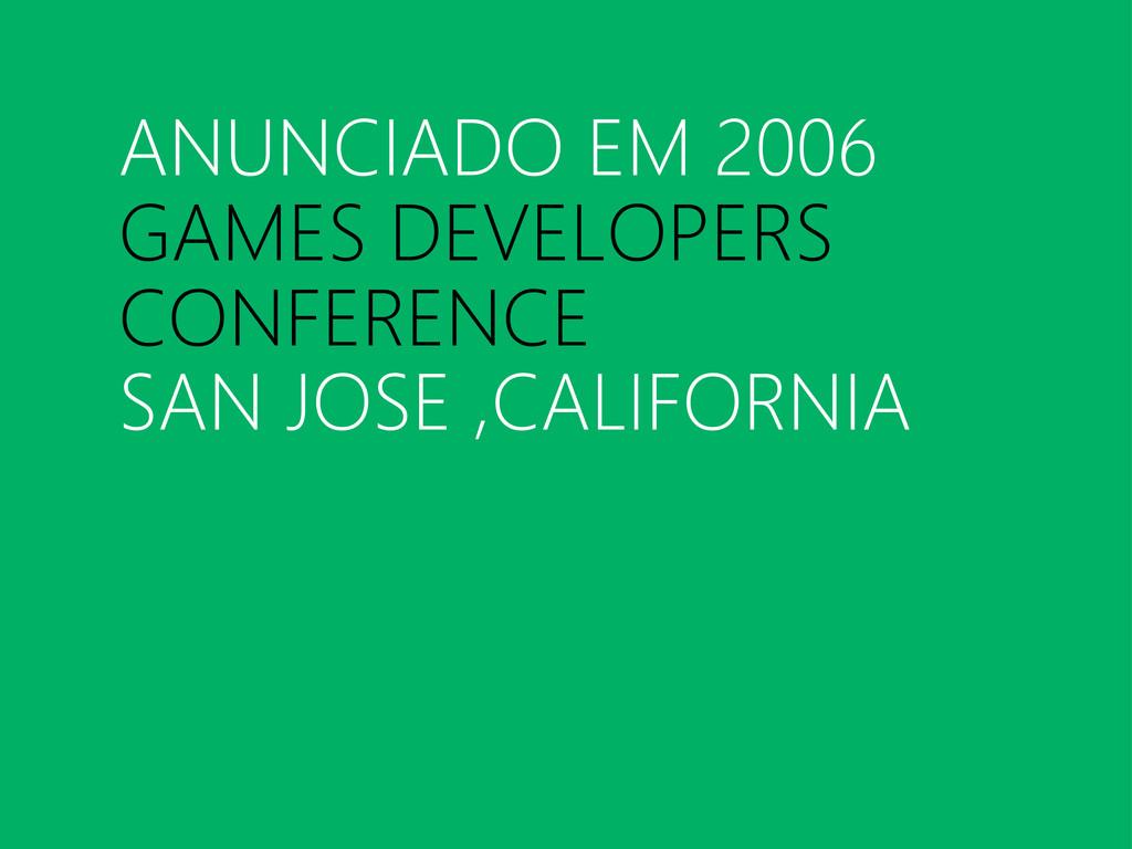 ANUNCIADO EM 2006 GAMES DEVELOPERS CONFERENCE S...