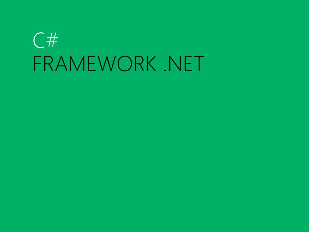 C# FRAMEWORK .NET