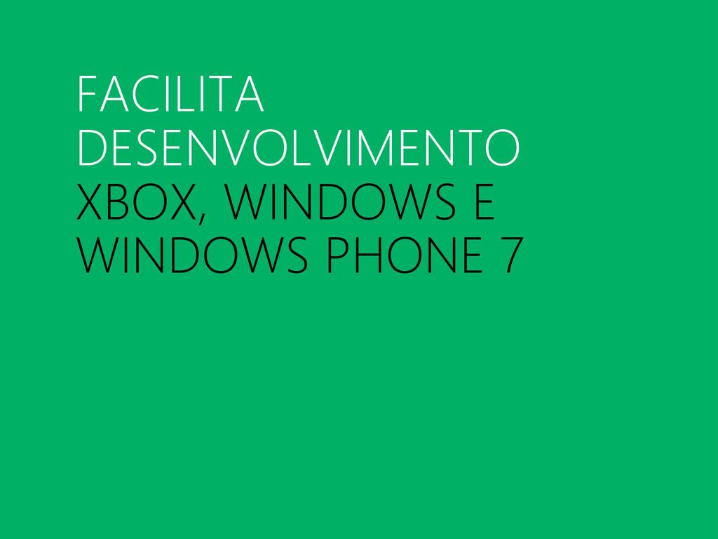 FACILITA DESENVOLVIMENTO XBOX, WINDOWS E WINDOW...