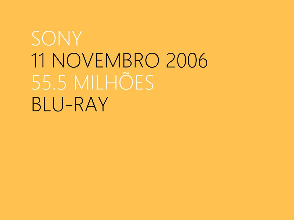 SONY 11 NOVEMBRO 2006 55.5 MILHÕES BLU-RAY