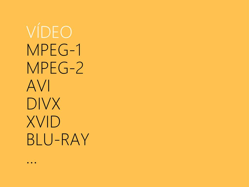 VÍDEO MPEG-1 MPEG-2 AVI DIVX XVID BLU-RAY ...