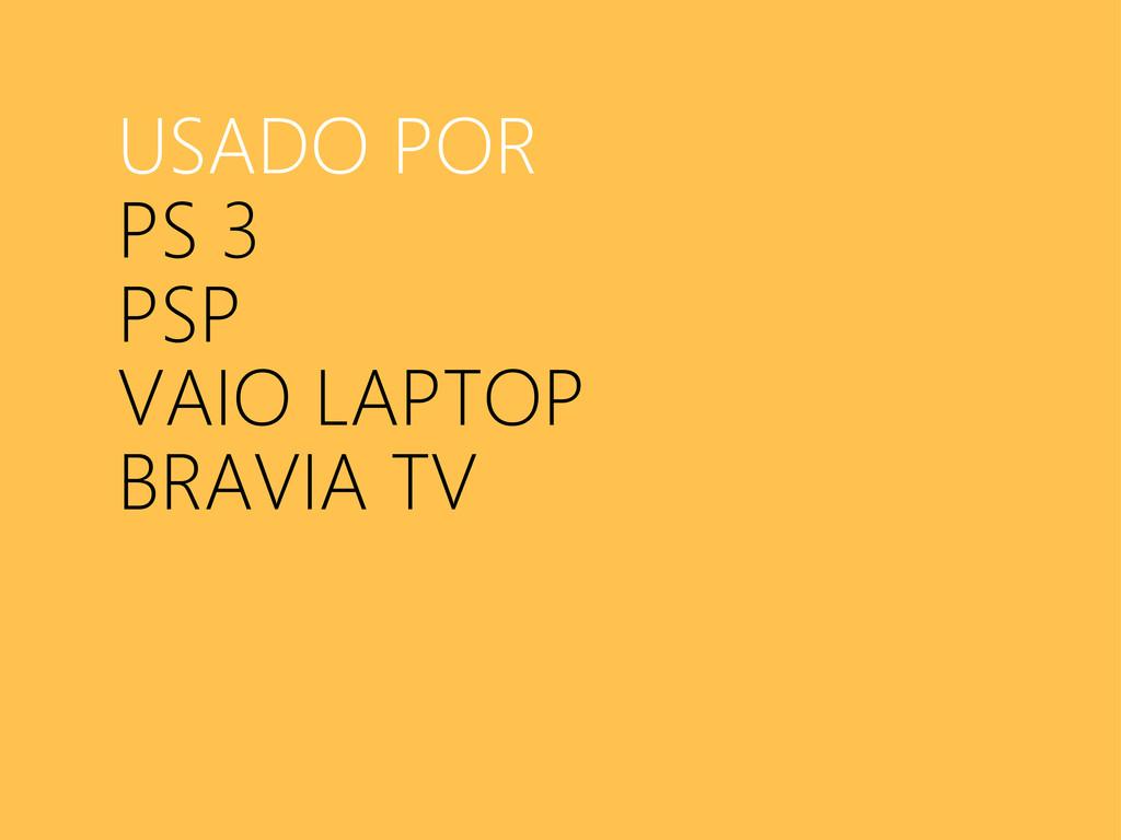 USADO POR PS 3 PSP VAIO LAPTOP BRAVIA TV