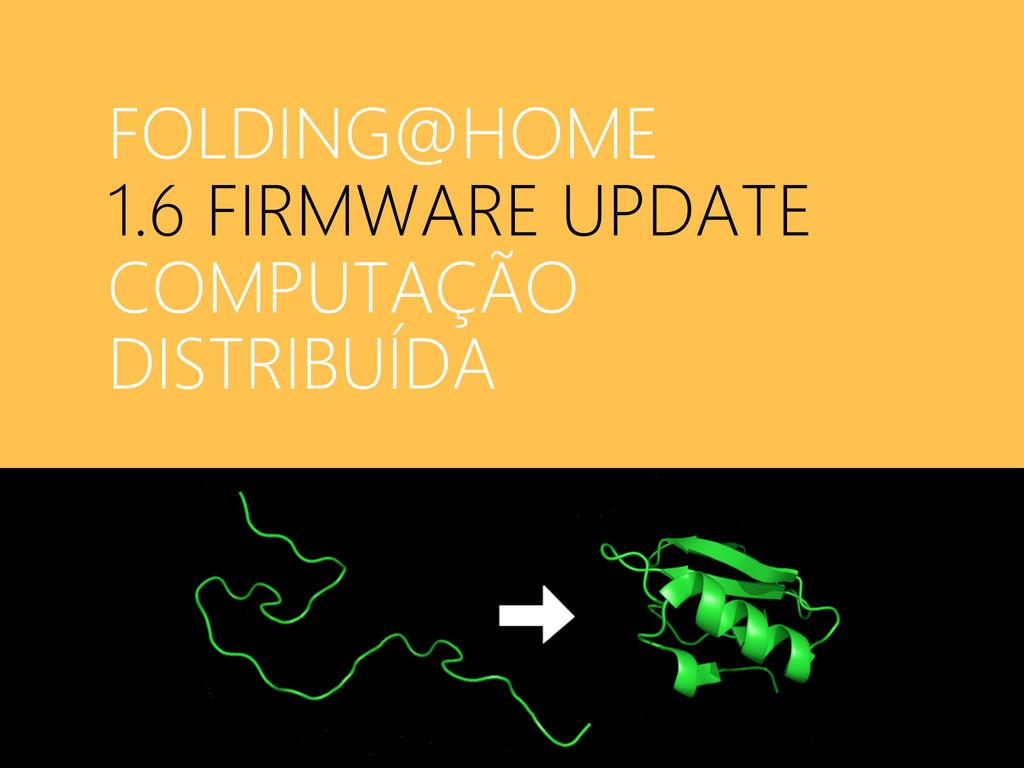 FOLDING@HOME 1.6 FIRMWARE UPDATE COMPUTAÇÃO DIS...