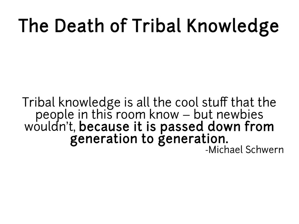 The Death of Tribal Knowledge Tribal knowledge ...