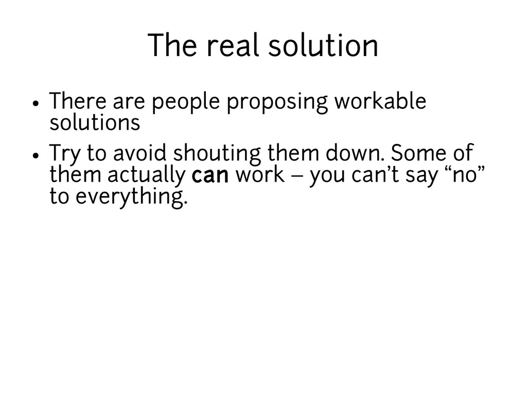 The real solution ● There are people proposing ...