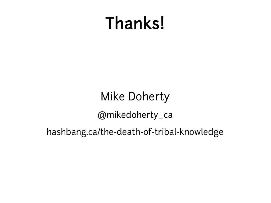 Thanks! Mike Doherty @mikedoherty_ca hashbang.c...