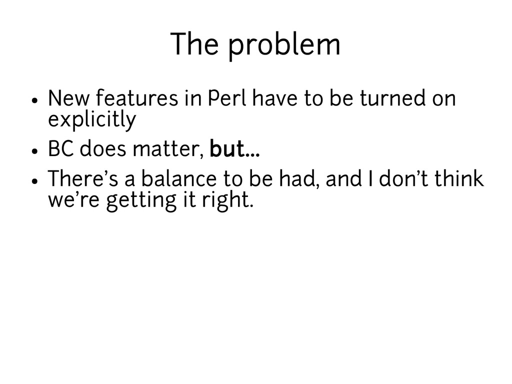 The problem ● New features in Perl have to be t...