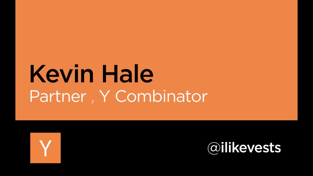 Kevin Hale @ilikevests Partner , Y Combinator