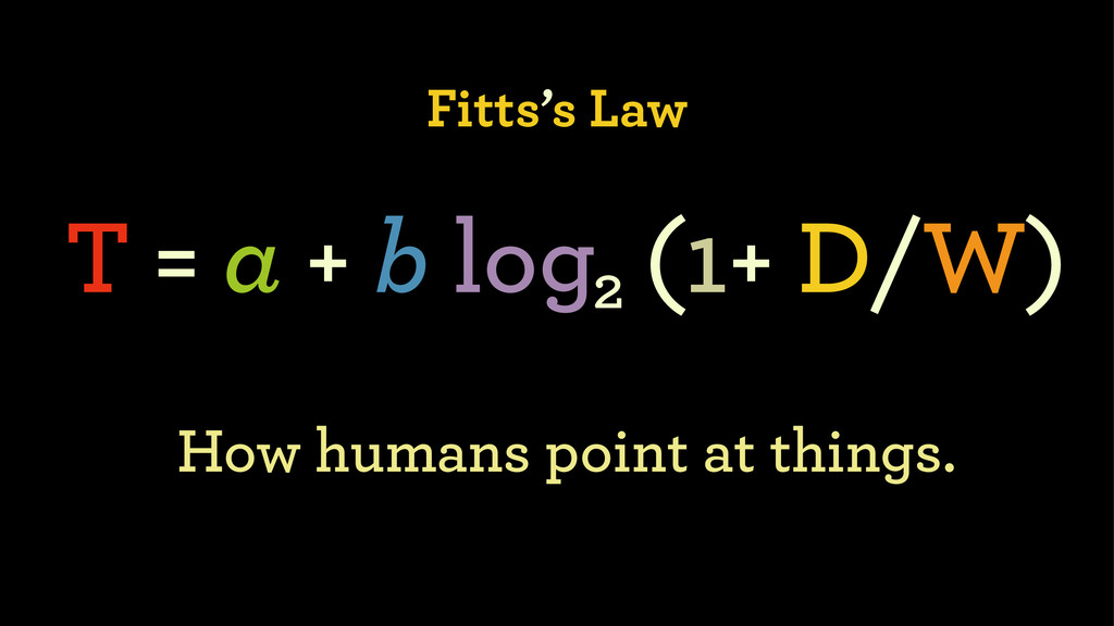 Fitts's Law T = a + b log (1+ D/W) 2 How humans...