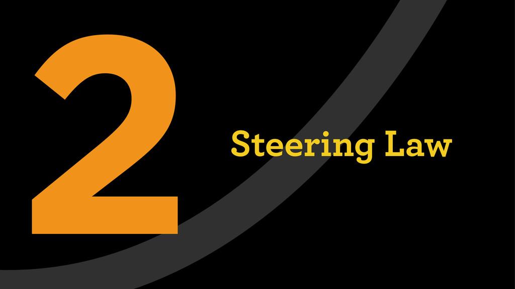 2Steering Law