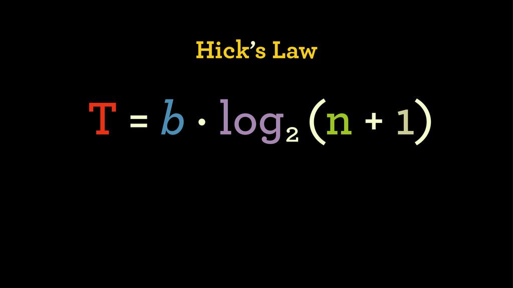 Hick's Law T = b · log (n + 1) 2