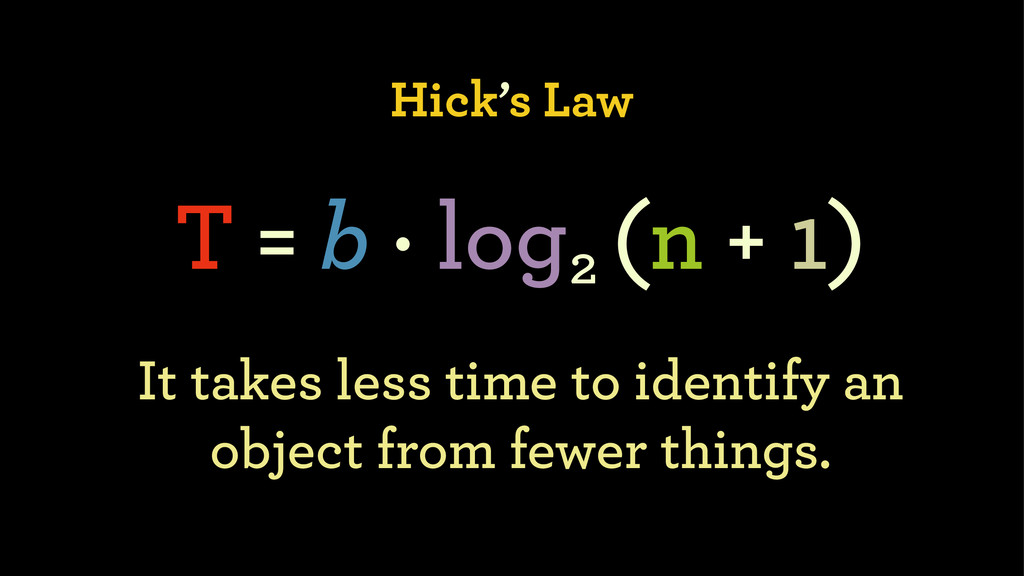 Hick's Law T = b · log (n + 1) 2 It takes less ...