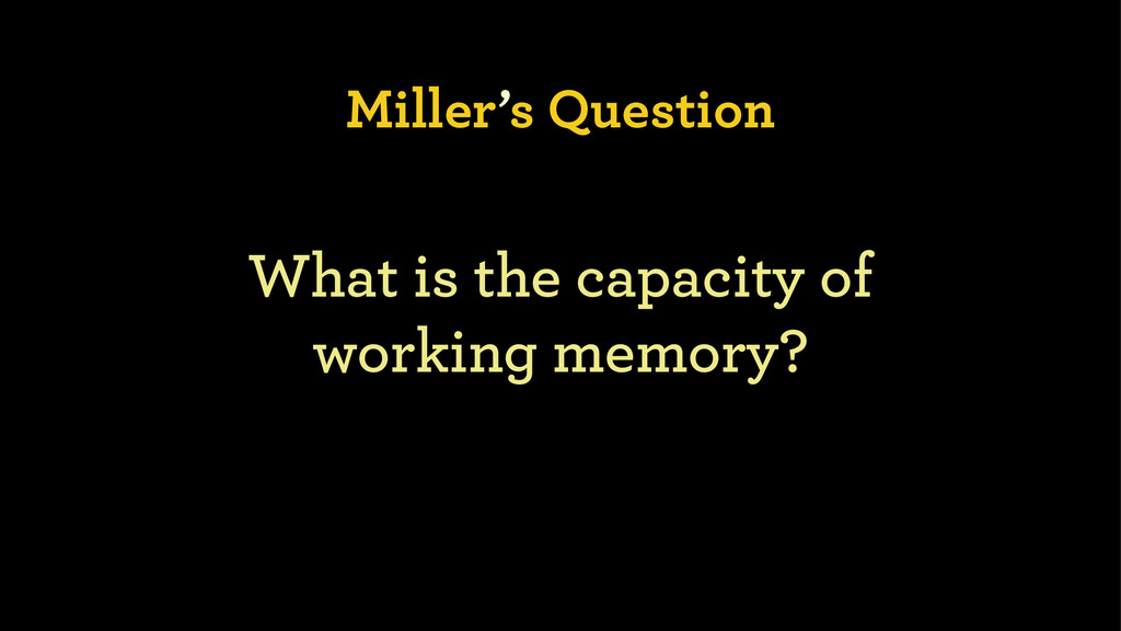 Miller's Question What is the capacity of 