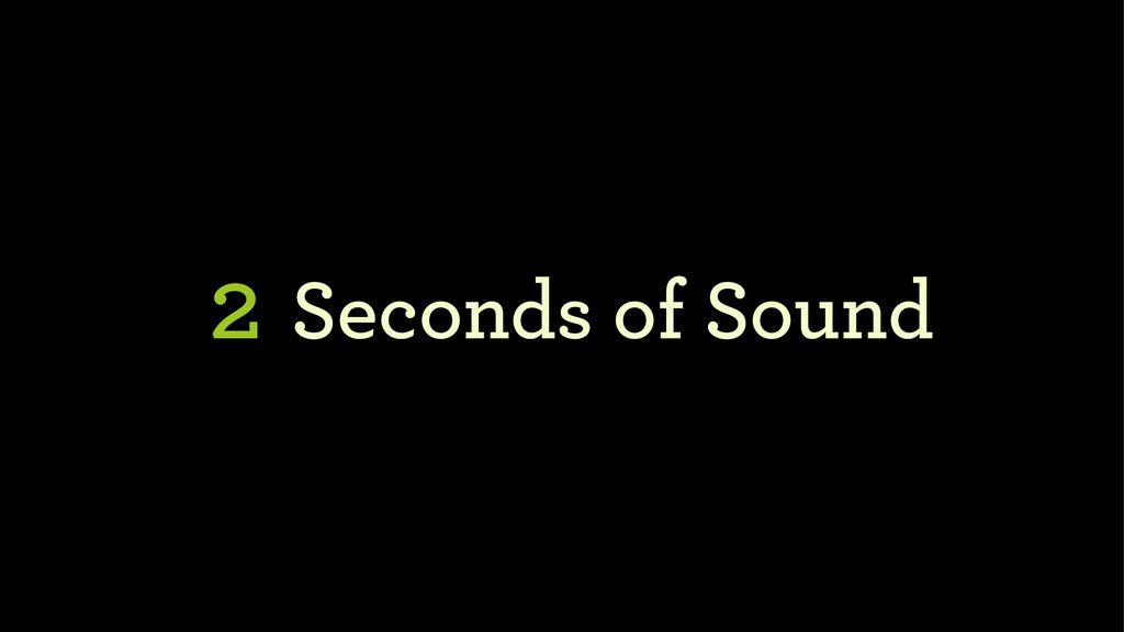 2 Seconds of Sound